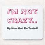 No estoy loco. ¡Mi momia me tenía probado! (Rosa) Alfombrilla De Raton