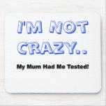 No estoy loco. ¡Mi momia me tenía probado! Alfombrilla De Raton