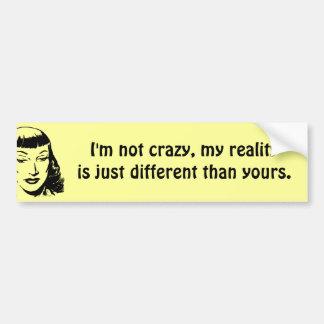 No estoy loco, mi realidad soy apenas diferente pegatina para auto