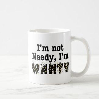 No estoy necesitado yo soy Wanty Taza De Café