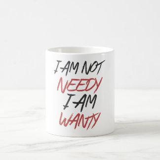 No estoy necesitado, yo soy Wanty Taza De Café