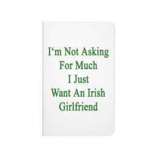 No estoy pidiendo mucho que apenas quiero un Girlf Cuaderno Grapado