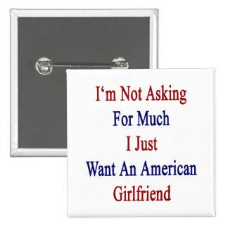 No estoy pidiendo mucho que apenas quiero un