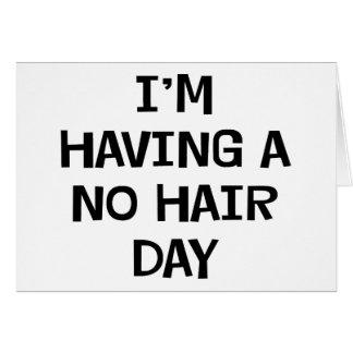 No estoy teniendo ningún pelo tarjeta de felicitación