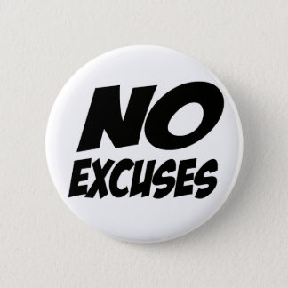 No Excuses! Pinback Button
