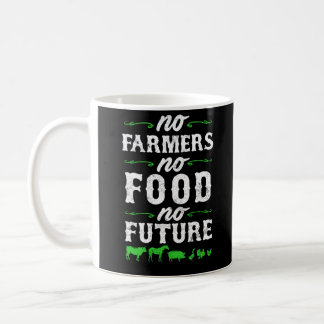 No Farmers No Food No Future Life Agriculture Coffee Mug