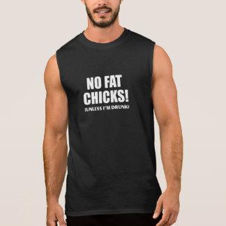 No Fat Chicks! (Unless I'm Drunk) Sleeveless Shirt