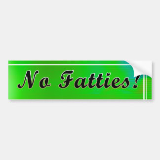 No Fatties! Bumper Sticker Car Bumper Sticker