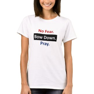 No Fear. Bow Down. Pray. T-Shirt
