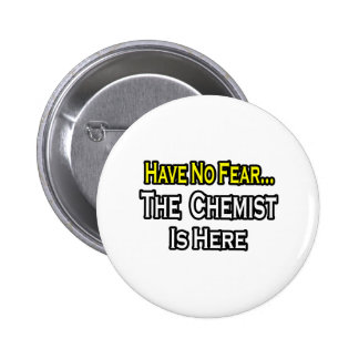 No Fear...Chemist Is Here Pinback Button