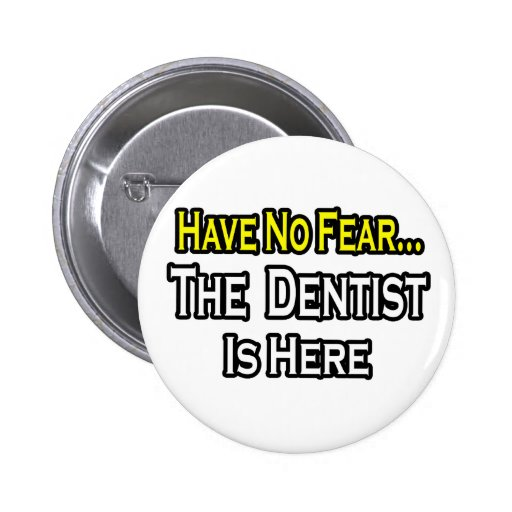 No Fear...Dentist Is Here Pinback Button
