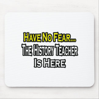 No Fear...History Teacher Mouse Pad