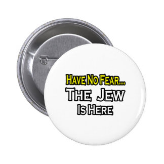 No Fear...Jew Is Here Pinback Button
