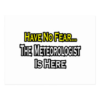 No Fear...Meteorologist Is Here Postcard
