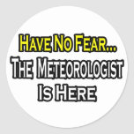 No Fear...Meteorologist Is Here Round Stickers