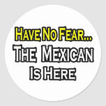 No Fear...Mexican Is Here Round Stickers