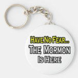 No Fear...Mormon Is Here Keychain