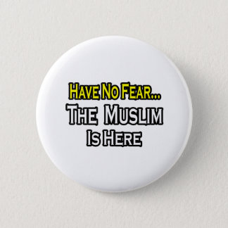 No Fear...Muslim Is Here Button