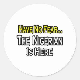No Fear...Nigerian Is Here Classic Round Sticker