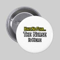 No Fear...Nurse Is Here 2 Inch Round Button