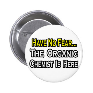 No Fear...Organic Chemist Buttons