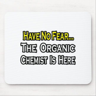 No Fear...Organic Chemist Mouse Pad