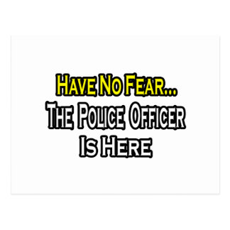 No Fear...Police Officer Is Here Postcard