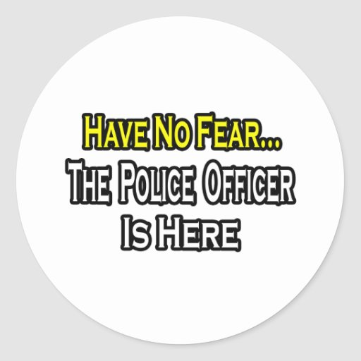 No Fear...Police Officer Is Here Round Sticker