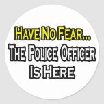 No Fear...Police Officer Is Here Sticker