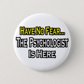 No Fear...Psychologist Is Here Button