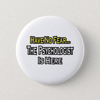 No Fear...Psychologist Is Here Pinback Button