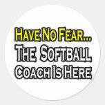 No Fear...Softball Coach Round Sticker