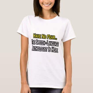 No Fear, Speech-Language Pathologist Is Here T-Shirt