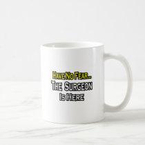 No Fear...Surgeon Classic White Coffee Mug