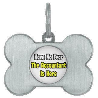 No Fear, The Accountant Is Here Pet ID Tag