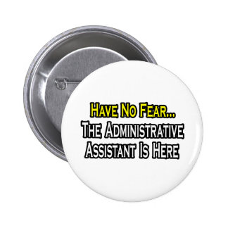 No Fear, The Administrative Assistant Is Here Pinback Button