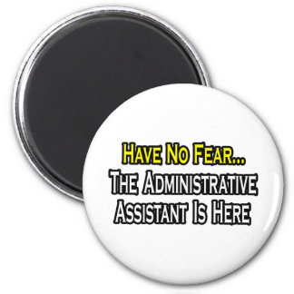 No Fear, The Administrative Assistant Is Here Magnet