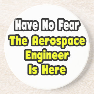 No Fear, The Aerospace Engineer Is Here Sandstone Coaster