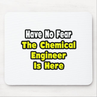 No Fear The Chemical Engineer Is Here Mouse Pad