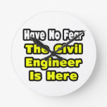 No Fear, The Civil Engineer Is Here Wall Clock