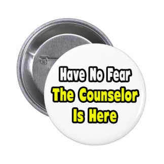 No Fear, The Counselor Is Here 2 Inch Round Button