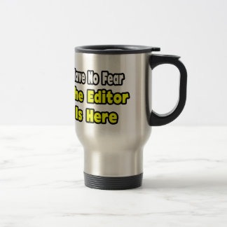 No Fear, The Editor Is Here Travel Mug