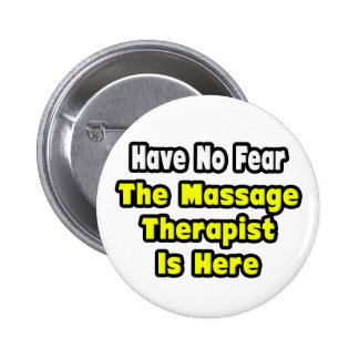 No Fear, The Massage Therapist Is Here Button