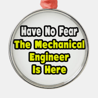 No Fear, The Mechanical Engineer Is Here Round Metal Christmas Ornament