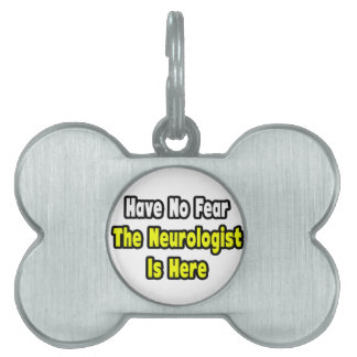 No Fear The Neurologist Is Here Pet Tag