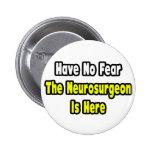 No Fear, The Neurosurgeon Is Here Pins