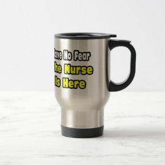 No Fear, The Nurse Is Here Travel Mug