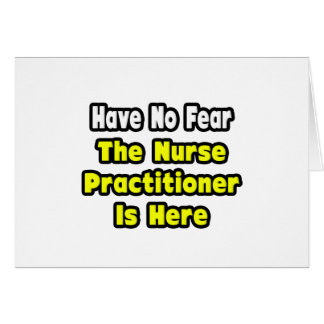 No Fear, The Nurse Practitioner Is Here Greeting Card