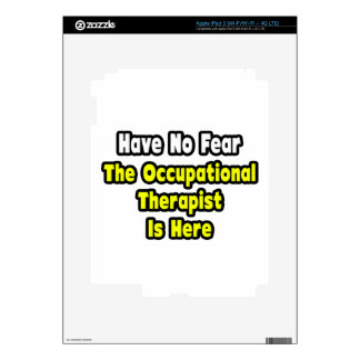 No Fear, The Occupational Therapist Is Here Skin For iPad 3