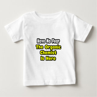 No Fear, The Organic Chemist Is Here Baby T-Shirt